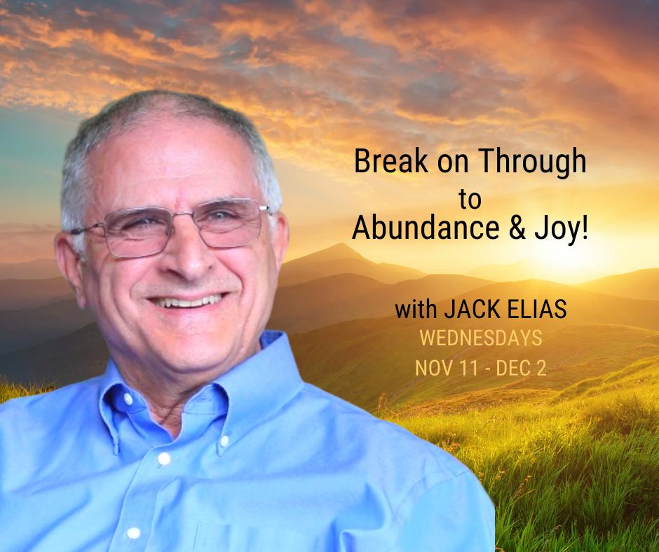 Break on Through to Abundance and Joy! - Jack Elias ...